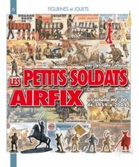Jean-Christophe Carbonel - Les petits soldats Airfix HO/OO 1959-2009 - Leurs décors, leurs accessoires, leurs copies, leurs concurrents....