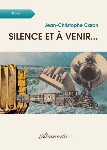 Jean-Christophe Caron - Silence et à venir... - Dictionnaire poétique.