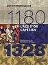 Jean-Christophe Cassard - L'age d'or capétien 1180-1328.