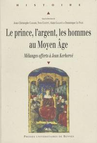 Jean-Christophe Cassard - Le prince, l'argent, les hommes au Moyen-Age - Mélanges offerts à Jean Kerhervé.