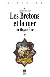 Jean-Christophe Cassard - Les Bretons et la mer au Moyen âge - Des origines au milieu du XIVe siècle.