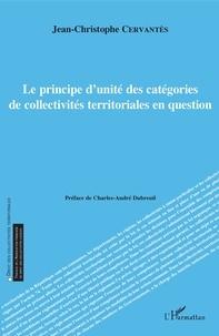 Jean-Christophe Cervantès - Le principe d'unité des catégories de collectivités territoriales en question.