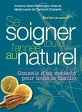Jean-Christophe Charrié et Marie-Laure de Clermont-Tonnerre - Se soigner toute l'année au naturel.
