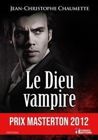 Jean-Christophe Chaumette - Le Dieu vampire.