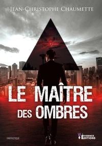 Jean-Christophe Chaumette - Le Maître des ombres.