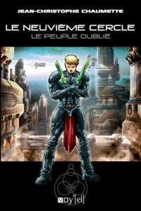 Jean-Christophe Chaumette - Le neuvième cercle Tome 1 : Le peuple oublié.