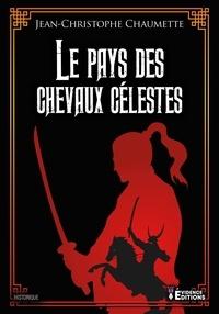 Jean-Christophe Chaumette - Le pays des chevaux célestes.