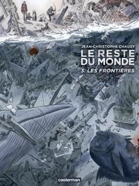 Jean-Christophe Chauzy - Le reste du monde Tome 3 : Les frontières.