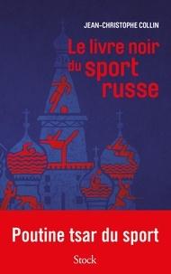 Jean-Christophe Collin - Le livre noir du sport russe.
