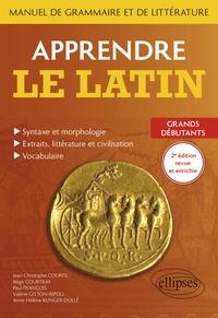 Jean-Christophe Courtil et Régis Courtray - Apprendre le latin - Manuel de grammaire et de littérature. Grands débutants.