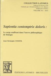 Jean-Christophe Courtil - Sapientia contemptrix doloris - Le corps souffrant dans l'oeuvre philosophique de Sénèque.