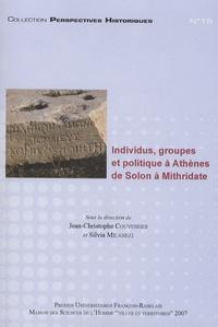 Jean-Christophe Couvenhes et Silvia Milanezi - Individus, groupes et politique à Athènes de Solon à Mithridate.