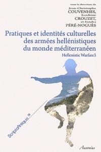 Jean-Christophe Couvenhes et Sandrine Crouzet - Pratiques et identités culturelles des armées hellénistiques du monde méditerranéen - Hellenistic Warfare 3.
