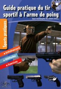 Jean-Christophe d' Arès Damaisin - Guide pratique du tir sportif à l'arme de poing - Edition entièrement remise à jour. 1 DVD