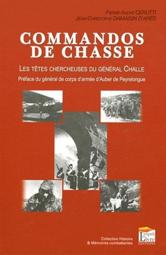Jean-Christophe Damaisin d'Arès - Les têtes chercheuses du général Challe - Les commandos de chasse, spécialistes de la contre-insurrection.
