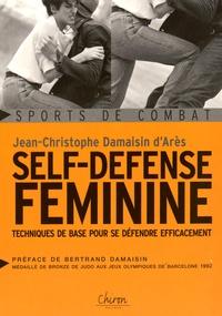 Jean-Christophe Damaisin d'Arès - Self défense feminine - Techniques de bases pour se défendre efficacement.