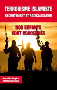 Jean-Christophe Damaisin d'Arès - Terrorisme islamiste, recrutement et radicalisation.