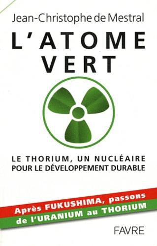 Jean-Christophe de Mestral - L'atome vert - Le thorium, un nucléaire pour le développement durable.
