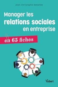 Jean-Christophe Debande - Manager les relations sociales en entreprise - 65 fiches pratiques.