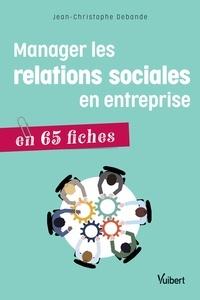 Jean-Christophe Debande - Manager les relations sociales en entreprise en 65 fiches.