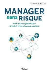 Jean-Christophe Debande - Manager sans risque - Maîtriser la réglementation - Sécuriser ses pratiques au quotidien.