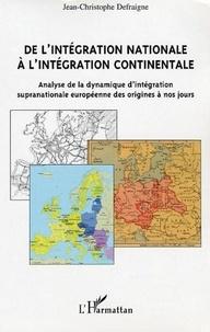 Jean-Christophe Defraigne - De l'intégration nationale à l'intégration continentale - Analyse de la dynamique d'intégration supranationale européenne des origines à nos jours.