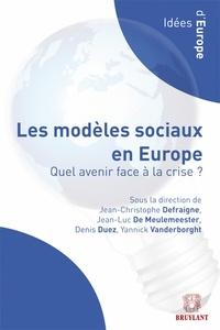 Jean-Christophe Defraigne et Jean-Luc De Meulemeester - Les modèles sociaux en Europe - Quel avenir face à la crise ?.