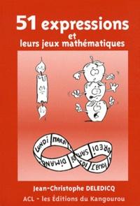 Jean-Christophe Deledicq - 51 expressions et leurs jeux mathématiques.