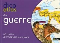 Jean-Christophe Delmas - Dico Atlas des guerres - 40 conflits de l'Antiquité à nos jours.