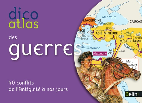 Dico Atlas des guerres. 40 conflits de l'Antiquité à nos jours