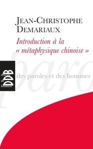 """Jean-Christophe Demariaux - Introduction à la """"métaphysique chinoise"""" - """"Le Ciel est en haut, la Terre est en bas...""""."""
