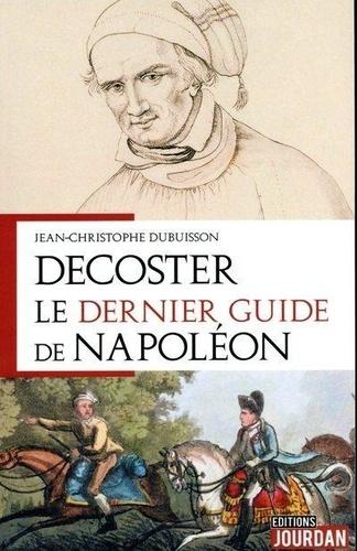 Jean-Christophe Dubuisson - Decoster - Le dernier guide de Napoléon.