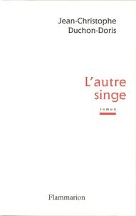Jean-Christophe Duchon-Doris - L'Autre Singe.