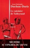 Jean-Christophe Duchon-Doris - Le cuisinier de Talleyrand - Meurtre au congrès de Vienne.