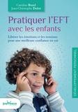Jean-Christophe Dulot et Caroline Burel - Pratiquer l'EFT avec les enfants - Libérer les émotions et les tensions pour une meilleure confiance en soi.