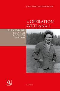 """Jean-Christophe Emmenegger - """"Opération Svetlana"""" - Les six semaines de la fille de Staline en Suisse."""