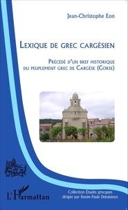 Jean-Christophe Eon - Lexique de grec cargésien.