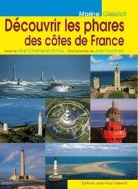 Jean-Christophe Fichou et Jean Guichard - Découvrir les phares des côtes de France.
