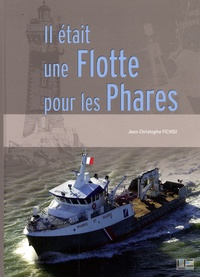 Jean-Christophe Fichou - Il était une flotte pour les phares - L'histoire houleuse de la flotte de travail des phares et balises.