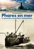 Jean-Christophe Fichou - Phares en mer - La construction, les gardiens, l'automatisation.