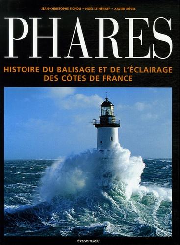 Jean-Christophe Fichou et Noël Le Henaff - Phares - Histoire du balisage et de l'éclairage des côtes de France.