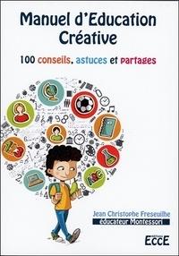 Jean-Christophe Fréseuilhe - Manuel d'éducation créative - 100 conseils, astuces et partages.