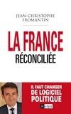 Jean-Christophe Fromantin - La France réconciliée.