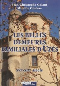 Jean-Christophe Galant et Mireille Olmière - Les belles demeures familiales d'Uzès - XIV-XIXe siècle.
