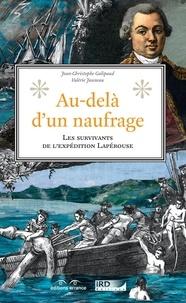 Jean-Christophe Galipaud et Valérie Jauneau - Au-delà d'un naufrage - Les survivants de l'expédition Lapérouse.