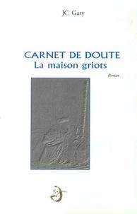 Jean-Christophe Gary - Carnets de doute - La maison griots.