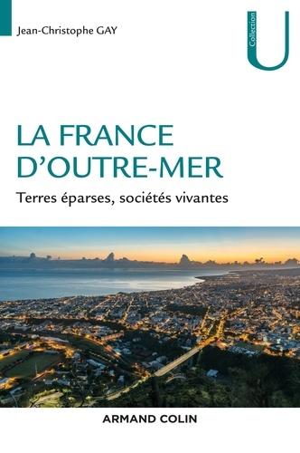 La France d'Outre-mer. Terres éparses, sociétés vivantes