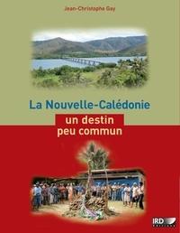 Jean-Christophe Gay - La Nouvelle-Calédonie, un destin peu commun.