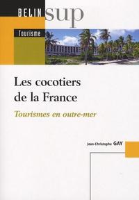 Jean-Christophe Gay - Les cocotiers de la France - Tourismes en outre-mer.