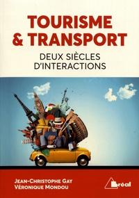 Jean-Christophe Gay et Véronique Mondou - Tourisme & transport - Deux siècles d'interactions.